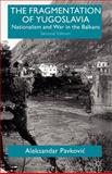 The Fragmentation of Yugoslavia : Nationalism and War in the Balkans, Pavkovic, Aleksandar, 0312230842