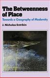 The Betweenness of Place : Towards a Geography of Modernity, Entrikin, J. Nicholas, 0801840848