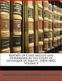 Reports of Cases Argued and Determined in the Court of Exchequer in Equity [1834-1842], Edward Younge, 1146810849