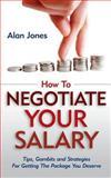 How to Negotiate Your Salary, Alan Jones, 1479310840