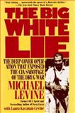 The Big White Lie : The Deep Cover Operation That Exposed the CIA Sabotage of the Drug War, Levine, Michael K. and Kavanau-Levine, Laura, 1560250844