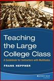 Teaching the Large College Class : A Guidebook for Instructors with Multitudes, Heppner, Frank, 0470180846