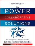 The Power of Collaborative Solutions : Six Principles and Effective Tools for Building Healthy Communities, Wolff, Tom, 0470490845