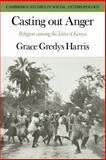 Casting out Anger : Religion among the Taita of Kenya, Harris, Grace Gredys, 0521040841