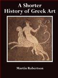 A Shorter History of Greek Art, Robertson, Martin, 0521280842