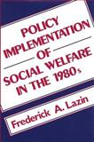 Policy Implementation of Social Welfare in the 1980s : Israel and the United States, Lazin, Frederick A., 0887380840