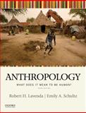 Anthropology : What Does It Mean to Be Human?, Lavenda, Robert H. and Schultz, Emily A., 0190210842
