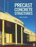 Precast Concrete Structures, Elliott, Kim S., 0750650842