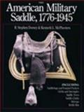 The American Military Saddle, 1776-1945, R. Stephen Dorsey and Kenneth L. McPheeters, 0963120840