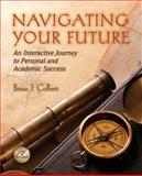 Navigating Your Future : Interactive Journey to Personal and Academic Success, Colbert, Bruce J., 0131960849