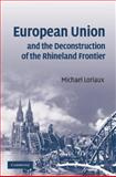 European Union and the Deconstruction of the Rhineland Frontier, Loriaux, Michael, 052188084X