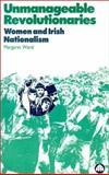 Unmanageable Revolutionaries : Women and Irish Nationalism, Ward, Margaret, 0745310842