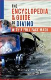 The Encyclopedia and Guide to Diving with a Full Face Mask, Matthew W. Robinson, 1466960841