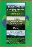 The Rice-Wheat Cropping System of South Asia : Trends, Constraints, Productivity and Policy, Palit Kataki, 1560220848