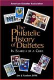 The Philatelic History of Diabetes : In Search of a Cure, Sanders, Lee J., 1580400841