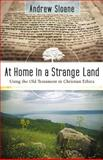 At Home in a Strange Land : Using the Old Testament in Christian Ethics, Sloane, Andrew, 1598560840