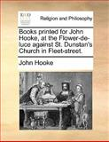 Books Printed for John Hooke, at the Flower-de-Luce Against St Dunstan's Church in Fleet-Street, John Hooke, 1140690841