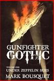 Gunfighter Gothic: under Zeppelin Skies, Mark Bousquet, 1495350843