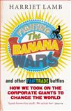 Fighting the Banana Wars and Other Fairtrade Battles, Harriet Lamb, 1846040841