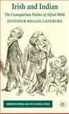 Cosmopolitan Nationalism in the Victorian Empire : Ireland, India and the Politics of Alfred Webb, Regan, Jennifer, 0230220851