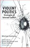 Violent Politics : Strategies of Internal Conflict, Addison, Michael, 0333730852