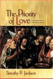 The Priority of Love - Christian Charity and Social Justice, Jackson, Timothy P., 0691050856