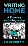 Writing Home : A Literacy Autobiography, Goldblatt, Eli C., 0809330857