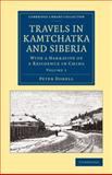 Travels in Kamtchatka and Siberia: Volume 1 : With a Narrative of a Residence in China, Dobell, Peter, 110807085X