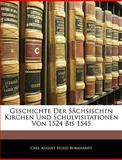 Geschichte Der Sächsischen Kirchen Und Schulvisitationen Von 1524 Bis 1545 (German Edition), Carl August Hugo Burkhardt, 1144470854