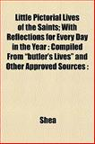 Little Pictorial Lives of the Saints; with Reflections for Every Day in the Year, Shea, 1152390856