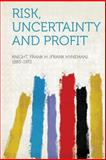 Risk, Uncertainty and Profit, Knight Frank H. (Frank Hynem 1885-1972, 1313830852