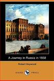 A Journey in Russia In 1858, Heywood, Robert, 1409960854