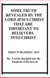 Some Truth Revealed by the Lord Jesus Christ That Are Important to Believers into Christ, Repsaj Jasper, 1494490854