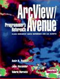 ArcView/Avenue Programmer's Reference : Class Hierarchy Quick Reference and 101 Scripts, Alexander, John and Razavi, Amir H., 1566900859
