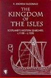 The Kingdom of the Isles : Scotland's Western Seaboard, C. 1100-C. 1336, McDonald, R. Andrew, 1898410852