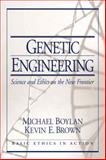 Genetic Engineering : Science and Ethics on the New Frontier, Boylan, Micheal and Brown, Kevin, 0130910856
