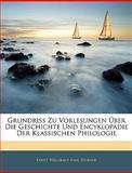 Grundriss Zu Vorlesungen Über Die Geschichte Und Encyklopädie Der Klassischen Philologie, Ernst Willibald Emil Hübner, 1144770858