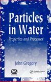 Particles in Water : Properties and Processes, Gregory, John, 1587160854