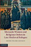 Monastic Women and Religious Orders in Late Medieval Bologna, Johnson, Sherri Franks, 1107060850