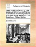 Good Rulers the Fathers of Their People, and the Marks of Honour Due to Them, Daniel Lewes, 1170190855