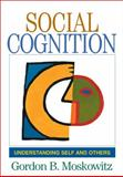 Social Cognition : Understanding Self and Others, Moskowitz, Gordon B., 1593850859
