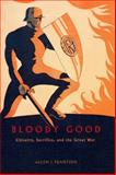 Bloody Good : Chivalry, Sacrifice, and the Great War, Frantzen, Allen J., 0226260852