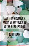 Election Promises, Party Behaviour and Voter Perceptions, Naurin, Elin, 023029085X