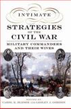 Intimate Strategies of the Civil War : Military Commanders and Their Wives, , 0195330854