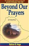Beyond Our Prayers : Anabaptist Church Growth in Ethiopia, 1948-1998, Hege, Nathan B., 0836190858