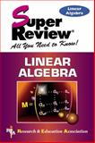 Linear Algebra Super Review, M. Fogiel and Research & Education Association Editors, 0878910859
