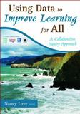 Using Data to Improve Learning for All : A Collaborative Inquiry Approach, Nancy B. Love, 1412960851