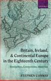 Britain, Ireland, and Continental Europe in the Eighteenth Century : Similarities, Connections, Identities, Conway, Stephen, 0199210853