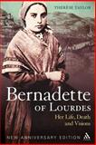 Bernadette of Lourdes : Her life, death and visions: new anniversary Edition, Taylor, Thérèse, 0826420850