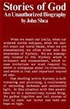 Stories of God : An Unauthorized Biography, Shea, John, 0883470853